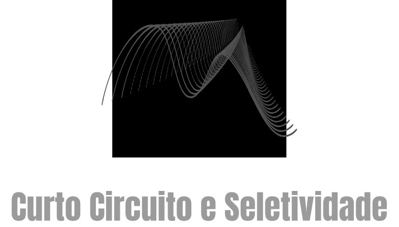 Curto Circuito e Seletividade